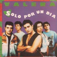 Discos de vinilo: VALERA - SOLO POR UN DIA/ ARDO EN DESEOS/ LP MAXISINGLE HISPAVOX DE 1993 ,RF-7120, BUEN ESTADO. Lote 146214142