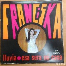 Discos de vinilo: SINGLE FRANCISKA / LLUVIA / ESA SERA MI CASA . Lote 146217734