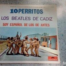 Discos de vinilo: VINILO LOS BEATLES DE CADIZ 1968 POLYDOR 10 PERRITOS - SOY ESPAÑOL DE LOS DE ANTES. Lote 146441674
