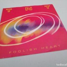 Discos de vinilo: T.N.T. - FOOLISH HEART / VINILO SINGLE IMPORT TEMAZO. Lote 146751550