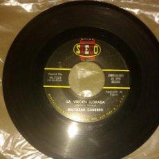 Discos de vinilo: BALTAZAR CARRERO - LA VIRGEN LLORABA. SOLO DISCO. Lote 146793498