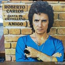 Discos de vinilo: ROBERTO CARLOS - CANTA EN CASTELLANO AMIGO - SINGLE DEL SELLO CBS 1977. Lote 147452606