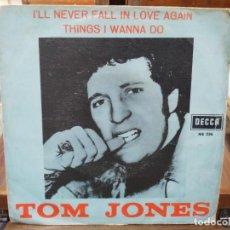 Discos de vinilo: TOM JONES - I´LL NEVER FALL IN LOVE AGAIN / THINGS I WANNA DO - SINGLE DEL SELLO DECCA 1967. Lote 147509594