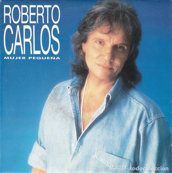 ROBERTO CARLOS,MUJER PEQUEÑA DEL 93 PROMO DE 1 SOLA CARA (Música - Discos - Singles Vinilo - Grupos y Solistas de latinoamérica)