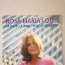 Discos de vinilo: ROSA MARÍA LOBO - DAME TU AMOR / SOY UN GORRIÓN. Lote 147591080