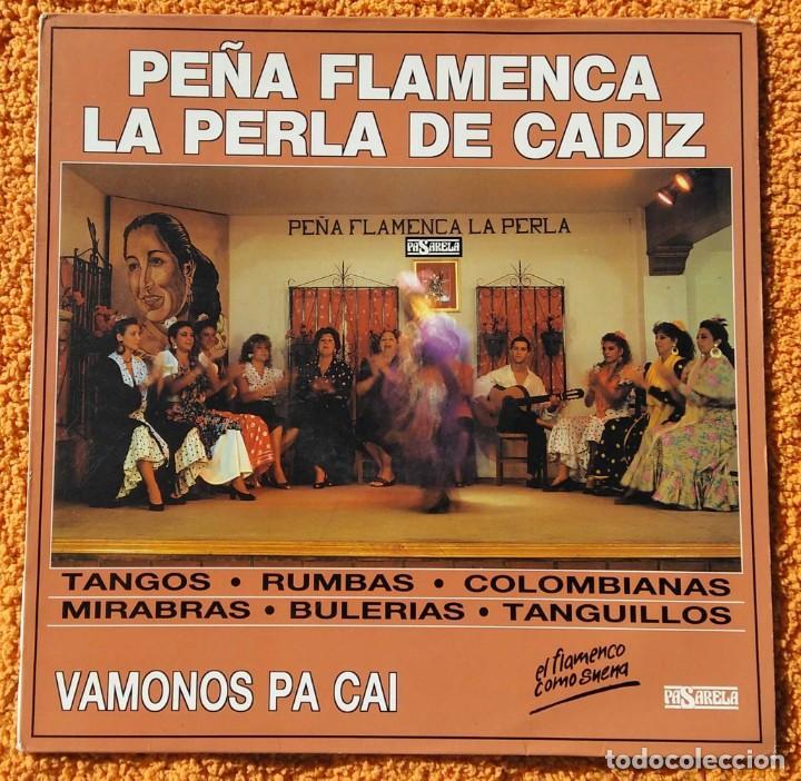 VINILO LP PEÑA FLAMENCA LA PERLA DE CADIZ - VAMONOS PA CAI (SPAIN, PASARELA 1991) MUY RARO (Música - Discos - Singles Vinilo - Flamenco, Canción española y Cuplé)