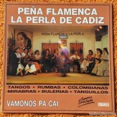 Discos de vinilo: VINILO LP PEÑA FLAMENCA LA PERLA DE CADIZ - VAMONOS PA CAI (SPAIN, PASARELA 1991) MUY RARO . Lote 147641294