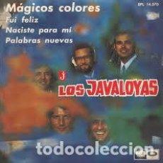 Discos de vinilo: LOS JAVALOYAS - MAGICOS COLORES-FUI FELIZ-NACISTE PARA MI-PALABRAS NUEVAS. Lote 147650026