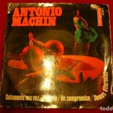 Discos de vinilo: ANTONIO MACHIN -- SOLAMENTE UNA VEZ / MISERIA / UN COMPROMISO / SOMOS DIFERENTES, VERGARA 1967.. Lote 147677462