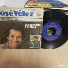 Discos de vinilo: JOSE VELEZ - EUROVISION 78 - BAILEMOS UN VALS - ¿POR QUE TE FUISTE? . Lote 147733750