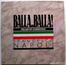 Discos de vinilo: FRANCESCO NAPOLI - BALLA..BALLA! - ITALIAN HIT CONNECTION - MAXI BOY RECORDS 1987 BPY. Lote 147747710