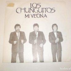Discos de vinilo: SINGLE LOS CHUNGUITOS. MI VECINA. EMI 1988 SPAIN (DISCO PROBADO Y BIEN, SEMINUEVO). Lote 147759154