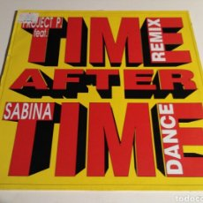 Discos de vinilo: PROJECT P. FEAT. SABINA - TIME AFTER TIME (DANCE REMIX). Lote 147872649