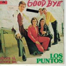 Dischi in vinile: LOS PUNTOS - GOODBYE / AHORA SI, AHORA NO (SINGLE ESPAÑOL, POLYDOR 1973). Lote 147977678