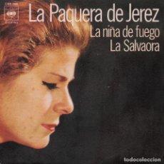 Discos de vinil: LA PAQUERA DE JEREZ 1971 CBS 7589 LA NIÑA DE FUEGO LA SALVAORA. Lote 148029186
