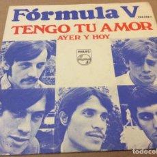 Dischi in vinile: FÓRMULA V - TENGO TU AMOR / AYER Y HOY. PHILIPS 1968.. Lote 148100410
