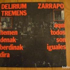 Discos de vinilo: DELIRIUM TREMENS ZARRAPO - AQUI TODOS SOMOS IGUALES LP 1987 OIHUKA. Lote 148102226