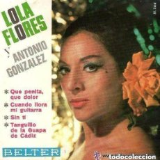 Discos de vinilo: LOLA FLORES Y ANTONIO GONZALEZ QUE PENITA QUE DOLOR / CUANDO LLORA MI GUITARRA..+2 - EP 1966 BELTER. Lote 148222854