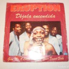 Discos de vinilo: SINGLE ERUPTION. DÉJALA ENCENDIDA. GIVE ME A LITTLE PIECE OF YOUR SWEET SIDE. ARIOLA 1978 SPAIN. Lote 148332062