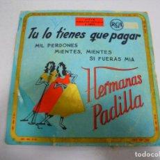 Disques de vinyle: SINGLE. TU LO TIENES QUE PAGAR. HERMANAS PADILLA. RCA. Lote 148413838