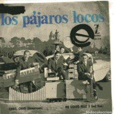 Discos de vinilo: LOS PAJAROS LOCOS / CHA, CHAO / ME SIENTO FELIZ (SINGLE 1965). Lote 148462470