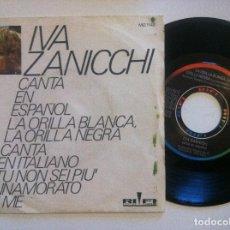 Discos de vinilo: IVA ZANICCHI (CANTA EN ESPAÑOL) LA ORILLA / TU NON SEI - SINGLE 1971 - RIFI. Lote 148659786