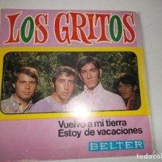 Discos de vinilo: LOS GRITOS - VUELVO A MI TIERRA / ESTOY DE VACACIONES *** BELTER 1968. Lote 148829378
