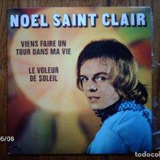 Discos de vinilo: NOEL SAINT CLAIR - VIENS FAIR UN TOUR DANS MA VIE + LE VOLEUR DE SOLEIL . Lote 148989518