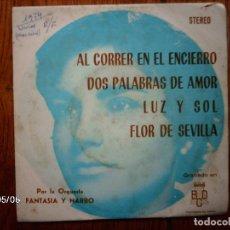 Discos de vinilo: FANTASIA Y NARBO - AL CORRER EN EL ENCIERRO + DOS PALABRAS DE AMOR + LUZ Y SOL + FLOR DE SEVILLA . Lote 148990122