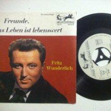 Discos de vinilo: FRITZ WUNDERLICH - FREUNDE DAS LEBEN IST LEBESWERT - SINGLE ALEMAN - EURODISC. Lote 149226486