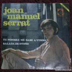 Discos de vinilo: JOAN MANUEL SERRAT (TU NOMBRE ME SABE A YERBA / BALADA DE OTONO) SINGLE 1968. Lote 149885946