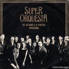 Discos de vinilo: SUPER ORQUESTA - SE ACABO LA FIESTA / IMAGINE (SINGLE PROMO ESPAÑOL, CHAROT RECORDS 1985). Lote 149937042