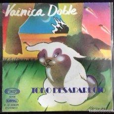 Discos de vinilo: VAINICA DOBLE - TODO DESAPARECIO / LA RABIETA SG ED. ESPAÑOLA 1977. Lote 150084958