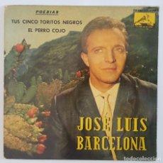 Discos de vinilo: SINGLE/JOSE LUIS BARCELONA/POESIAS-TUS CINCO TORITOS-EL PERRO COJO/LA VOZ DE SU AMO 7EPL 13808/1962. Lote 150134690