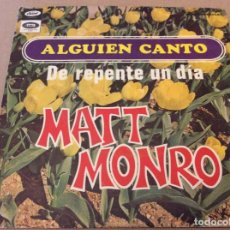 Discos de vinilo: MATT MONRO. ALGUIEN CANTO / DE REPENTE UN DIA. EMI, 1968.. Lote 150326730