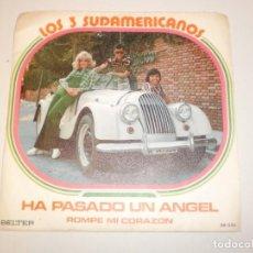 Discos de vinilo: SINGLE LOS 3 SUDAMERICANOS. HA PASADO UN ÁNGEL. ROMPE MI CORAZÓN. BELTER 1973 SPAIN (PROBADO Y BIEN). Lote 150489274