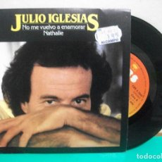 Discos de vinilo: JULIO IGLESIAS - NO ME VUELVO A ENAMORAR + NATHALIE SINGLE SPAIN 1982 PEPETO. Lote 150928894