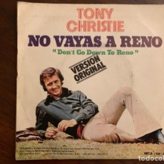 Discos de vinilo: TONY CHRISTIE – NO VAYAS A RENO SELLO: MCA RECORDS – SN-20722 FORMATO: VINYL, 7 . Lote 151147370
