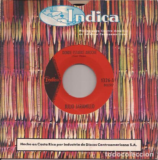 SINGLE JULIO JARAMILLO DONDE ESTABAS ANOCHE/EL AMOR ES UN ARTE INDICA 1326 COSTA RICA (Música - Discos - Singles Vinilo - Grupos y Solistas de latinoamérica)