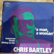 Discos de vinilo: CHRIS BARTLEY - A MAN, A WOMAN / TOMORROW KEEPS SHINING ON ME SG ED. ESPAÑOLA 1971. Lote 151385534