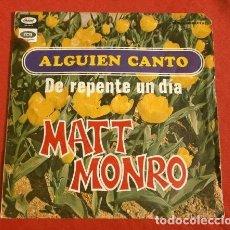 Discos de vinilo: MATT MONRO (SINGLE 1968) ALGUIEN CANTO - DE REPENTE UN DIA (CANTADO EN ESPAÑOL). Lote 151477878