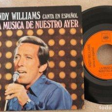 Discos de vinilo: ANDY WILLIAMS LA MUSICA DE NUESTRO AYER SINGLE VINYL GATEFOLD MADE IN SPAIN 1971. Lote 151487298