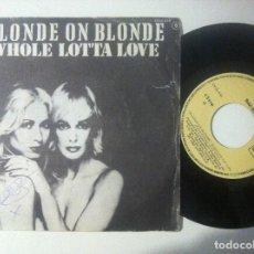 Discos de vinilo: BLONDE ON BLONDE - WHOLE LOTTA LOVE / WHO´S ON THE LINE - SINGLE 1980 - ZAFIRO. Lote 151509282
