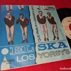 Discos de vinilo: LOS YORSY'S YORSYS QUE FAMILIA/JAMAICA SKA 7 SINGLE 1965 NOVOLA SPAIN BAILE SKA CON. Lote 151579202