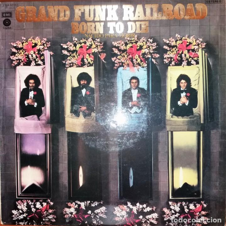 GRAND FUNK RAILROAD -BORN TO DIE, EMI CAPITOL 1976 (Música - Discos - LP Vinilo - Pop - Rock - Extranjero de los 70)