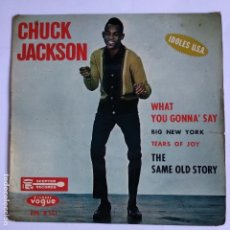 Discos de vinilo: CHUCK JACKSON - 45 FRANCE PS - WHAT YOU GONNA' SAY / BIG NEW YORK / TEARS OF JOY /THE SAME OLD STORY. Lote 151665066
