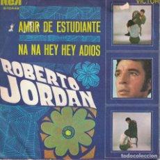 Discos de vinilo: ROBERTO JORDAN - AMOR DE ESTUDIANTE / NA NA HEY HEY ADIOS (SINGLE ESPAÑOL, CBS 1969). Lote 151677370