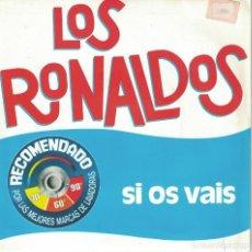 Discos de vinilo: LOS RONALDOS - SI OS VAIS / VENTE CONMIGO (SINGLE ESPAÑOL, EMI 1987). Lote 151684190