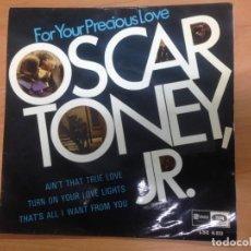 Discos de vinilo: EP EDITADO EN ESPAÑA OSCAR TONEY JR FOR YOU PRECIOUS LOVE EDITADO POR EMI ODEON. Lote 151827658