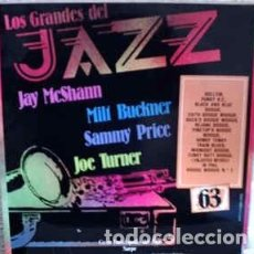Discos de vinilo: JAY MCSHANN, JOE TURNER, MILT BUCKNER, SAMMY PRICE - LOS GRANDES DEL JAZZ 63 (LP) LABEL:SARPE CAT#:. Lote 151927986